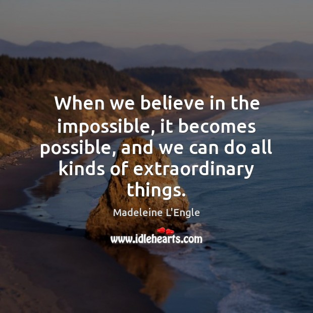 When we believe in the impossible, it becomes possible, and we can Image