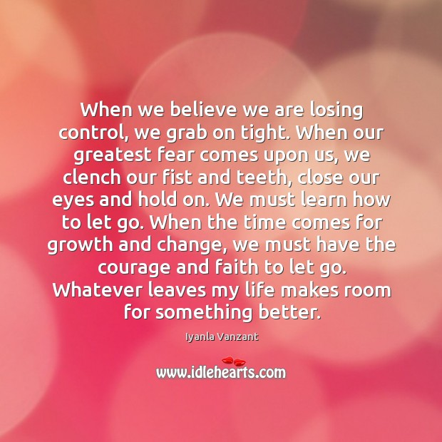 When we believe we are losing control, we grab on tight. When Image