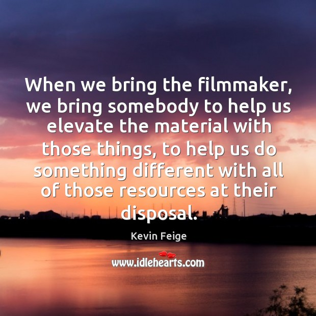 When we bring the filmmaker, we bring somebody to help us elevate Image