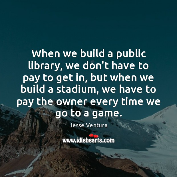 When we build a public library, we don't have to pay to Image