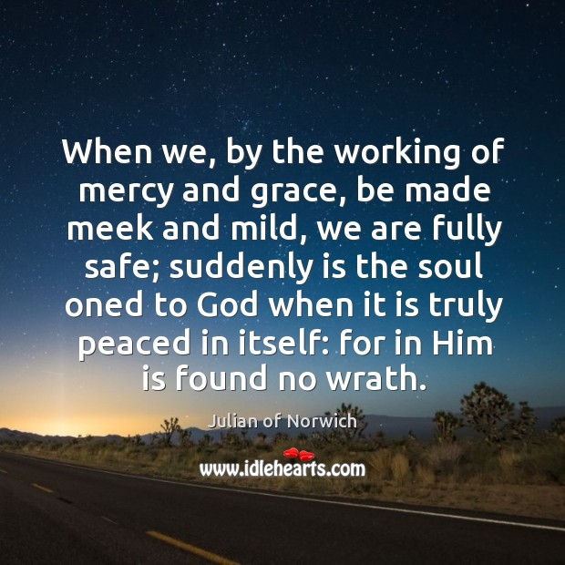 When we, by the working of mercy and grace, be made meek Image
