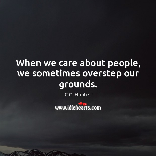 When we care about people, we sometimes overstep our grounds. Image