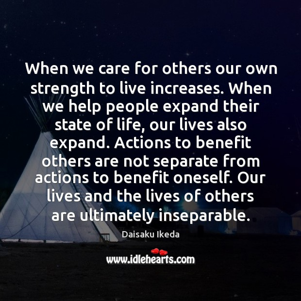 When we care for others our own strength to live increases. When Daisaku Ikeda Picture Quote