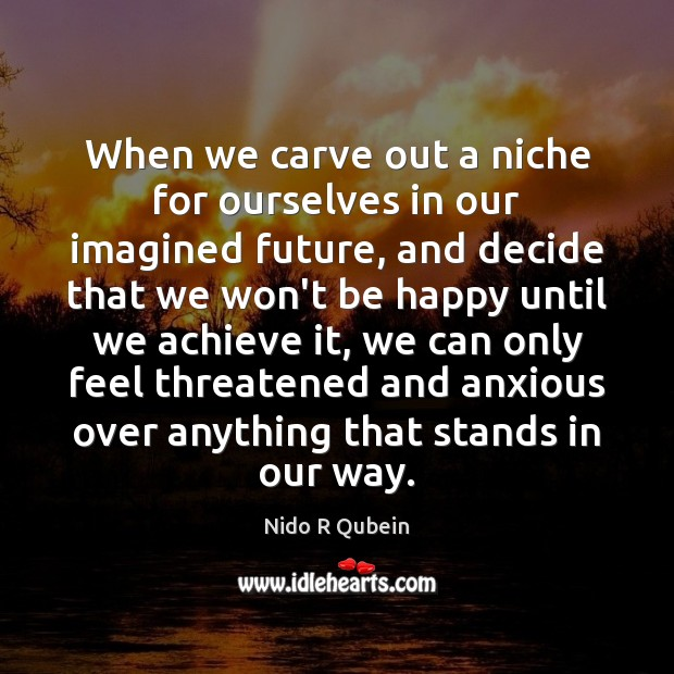 When we carve out a niche for ourselves in our imagined future, Nido R Qubein Picture Quote
