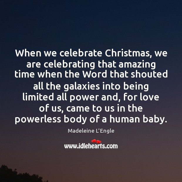 Image, When we celebrate Christmas, we are celebrating that amazing time when the