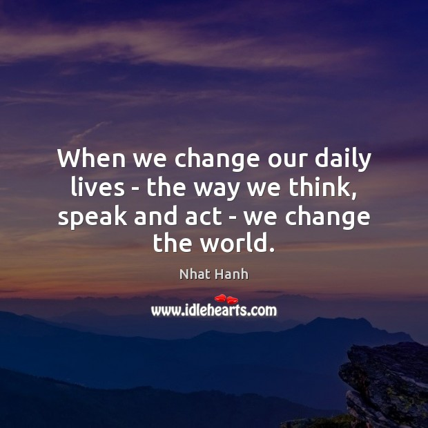 Image, When we change our daily lives – the way we think, speak and act – we change the world.