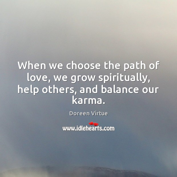 When we choose the path of love, we grow spiritually, help others, and balance our karma. Image