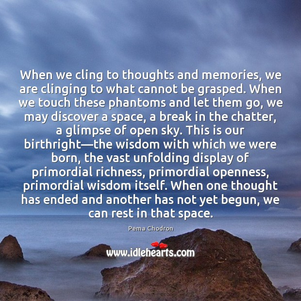 Image, When we cling to thoughts and memories, we are clinging to what