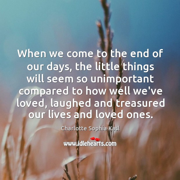 When we come to the end of our days, the little things Image