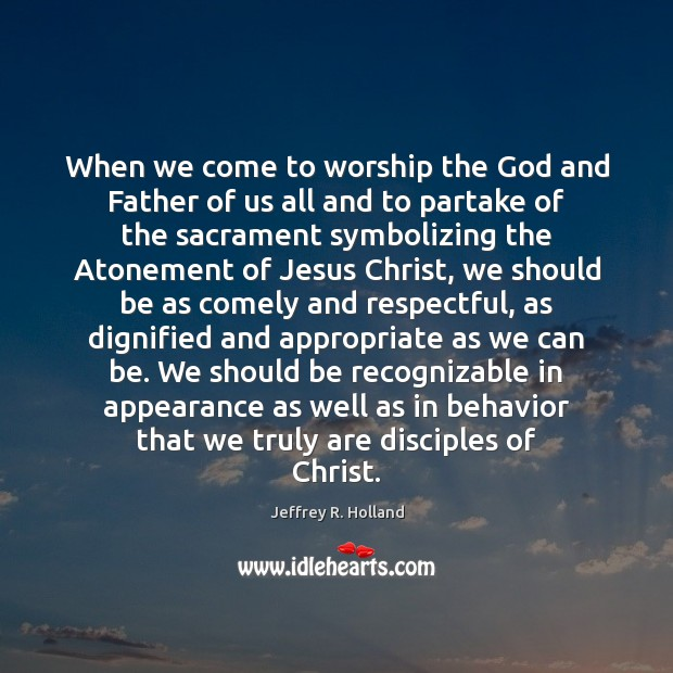 When we come to worship the God and Father of us all Appearance Quotes Image