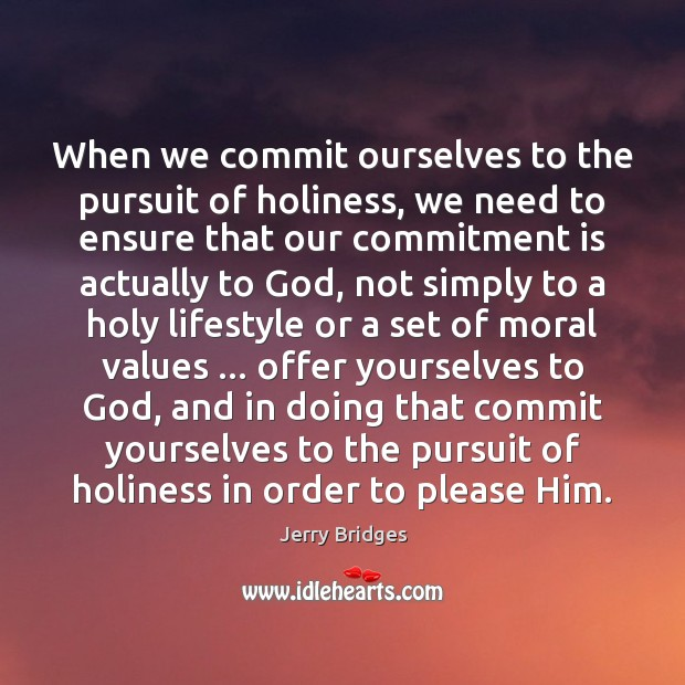 When we commit ourselves to the pursuit of holiness, we need to Jerry Bridges Picture Quote