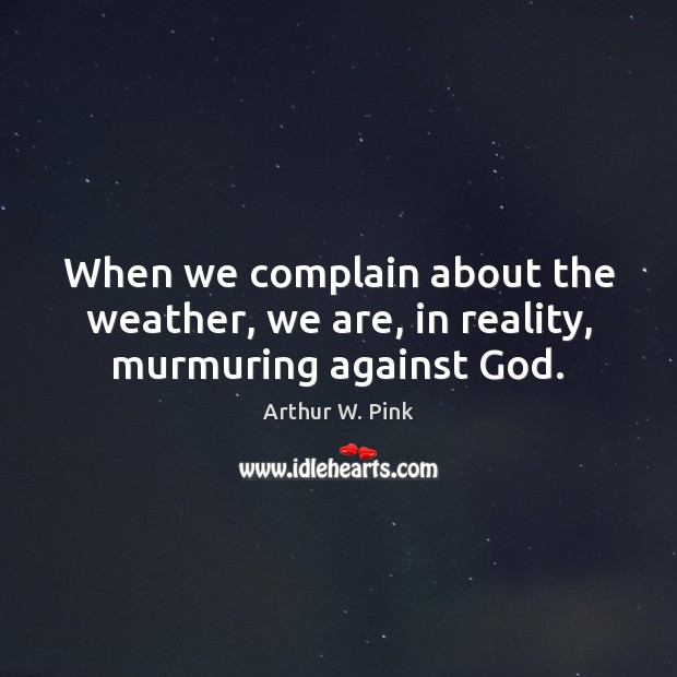 When we complain about the weather, we are, in reality, murmuring against God. Image