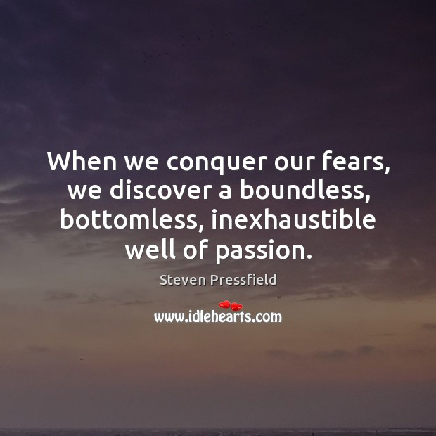 Image, When we conquer our fears, we discover a boundless, bottomless, inexhaustible well