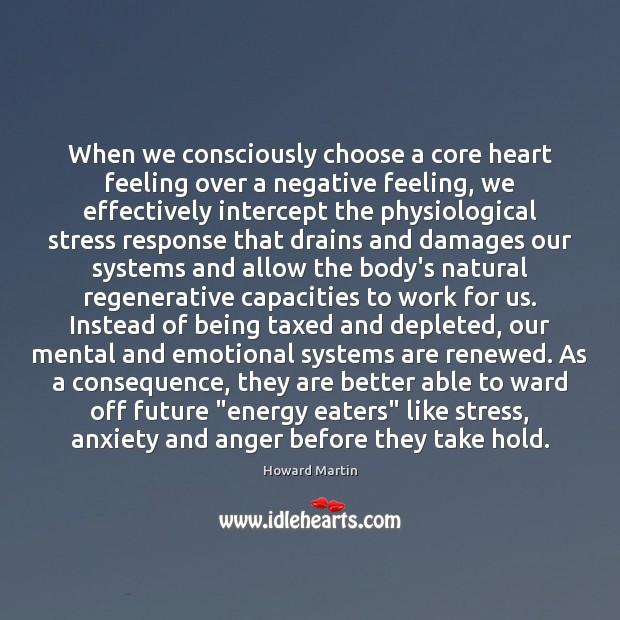 When we consciously choose a core heart feeling over a negative feeling, Image