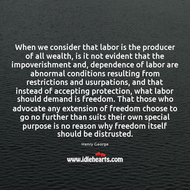 When we consider that labor is the producer of all wealth, is Henry George Picture Quote