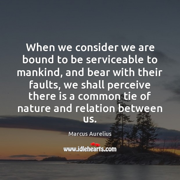 When we consider we are bound to be serviceable to mankind, and Image