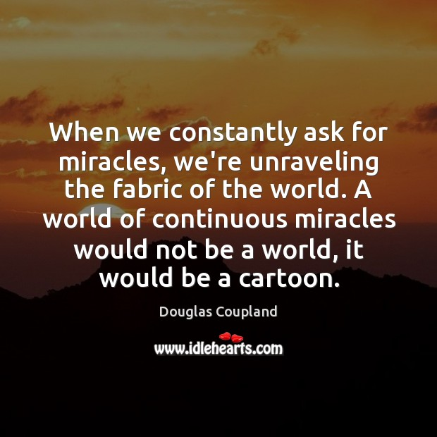 When we constantly ask for miracles, we're unraveling the fabric of the Image