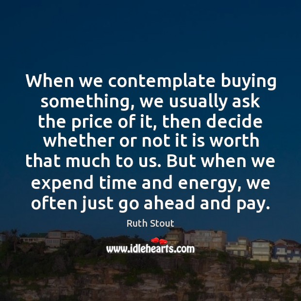 When we contemplate buying something, we usually ask the price of it, Image