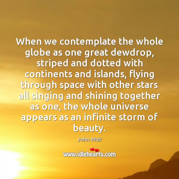 When we contemplate the whole globe as one great dewdrop, striped and Image