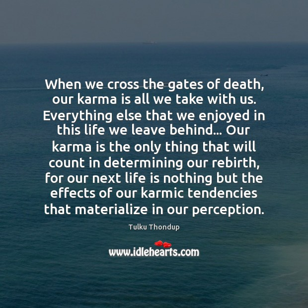 When we cross the gates of death, our karma is all we Karma Quotes Image