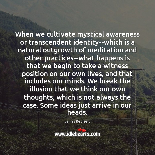 When we cultivate mystical awareness or transcendent identity–which is a natural outgrowth James Redfield Picture Quote