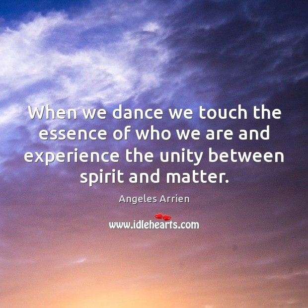 Image, When we dance we touch the essence of who we are and