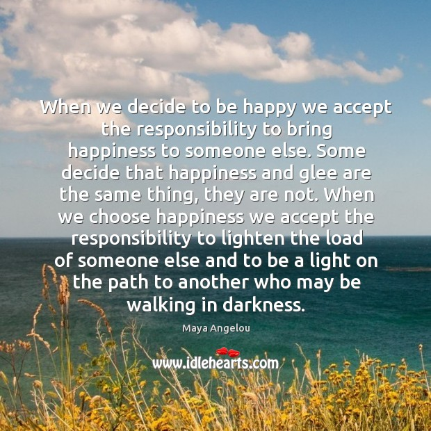 Image, When we decide to be happy we accept the responsibility to bring
