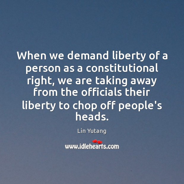 Image, When we demand liberty of a person as a constitutional right, we