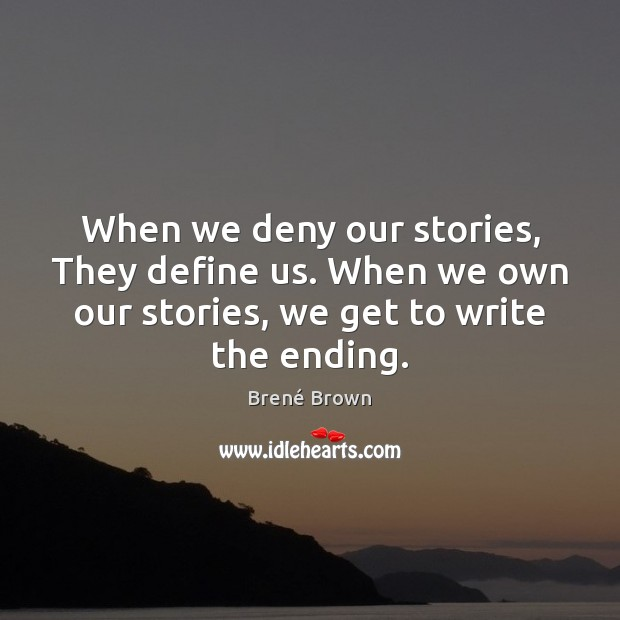 When we deny our stories, They define us. When we own our Brené Brown Picture Quote