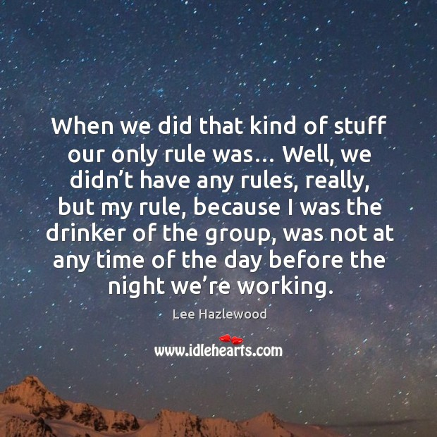 When we did that kind of stuff our only rule was… well, we didn't have any rules Image