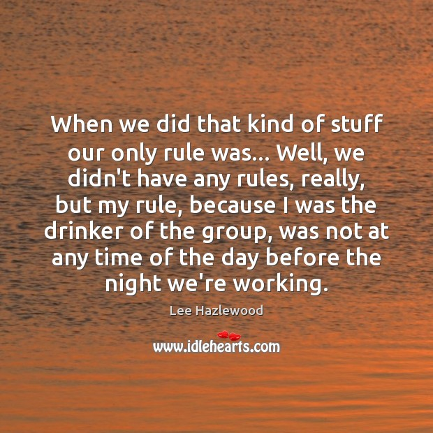 When we did that kind of stuff our only rule was… Well, Lee Hazlewood Picture Quote