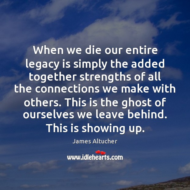 Image, When we die our entire legacy is simply the added together strengths