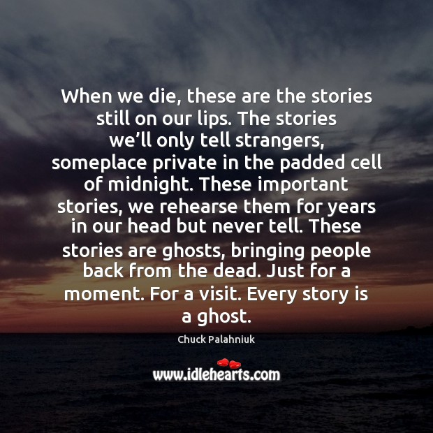When we die, these are the stories still on our lips. The Image