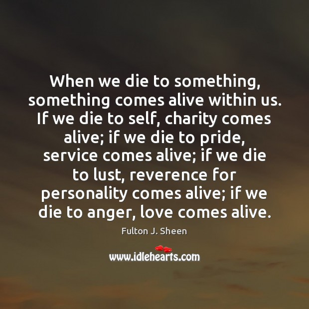 Image, When we die to something, something comes alive within us. If we