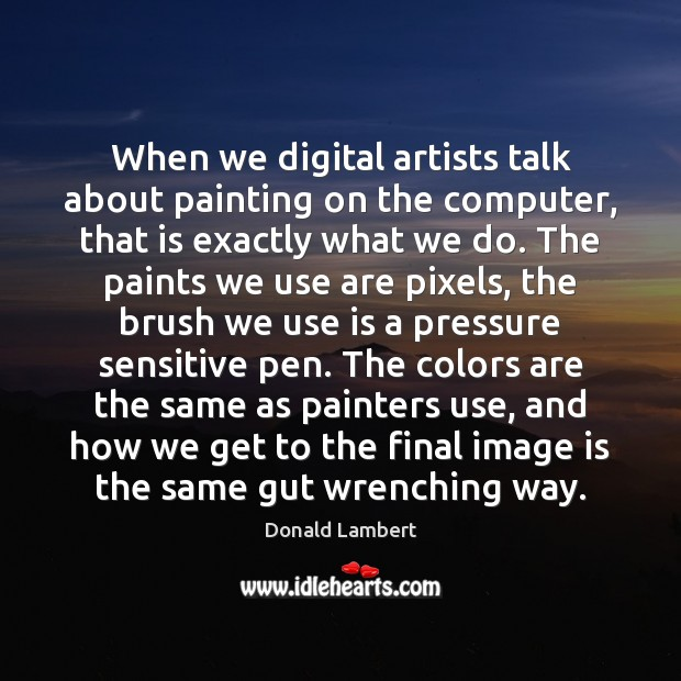 When we digital artists talk about painting on the computer, that is Image