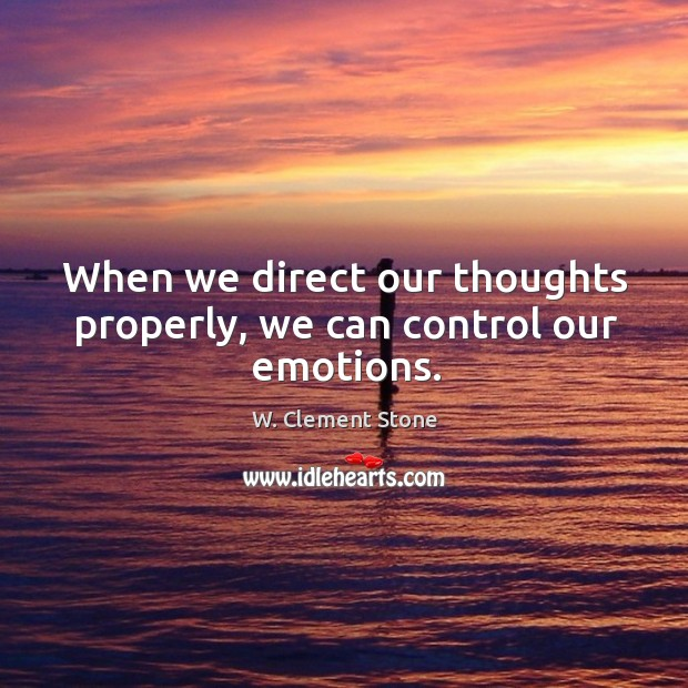 When we direct our thoughts properly, we can control our emotions. Image