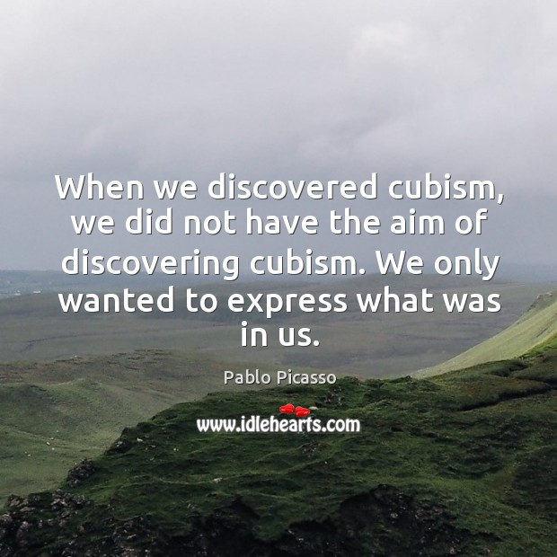 Image, When we discovered cubism, we did not have the aim of discovering