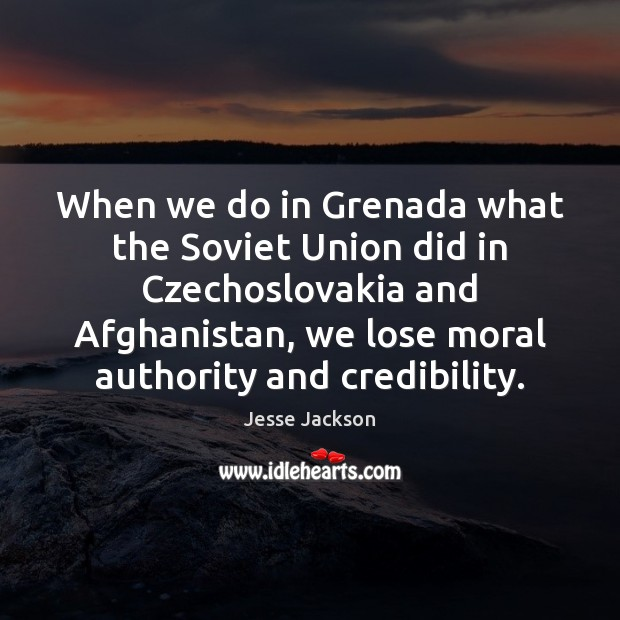 When we do in Grenada what the Soviet Union did in Czechoslovakia Jesse Jackson Picture Quote