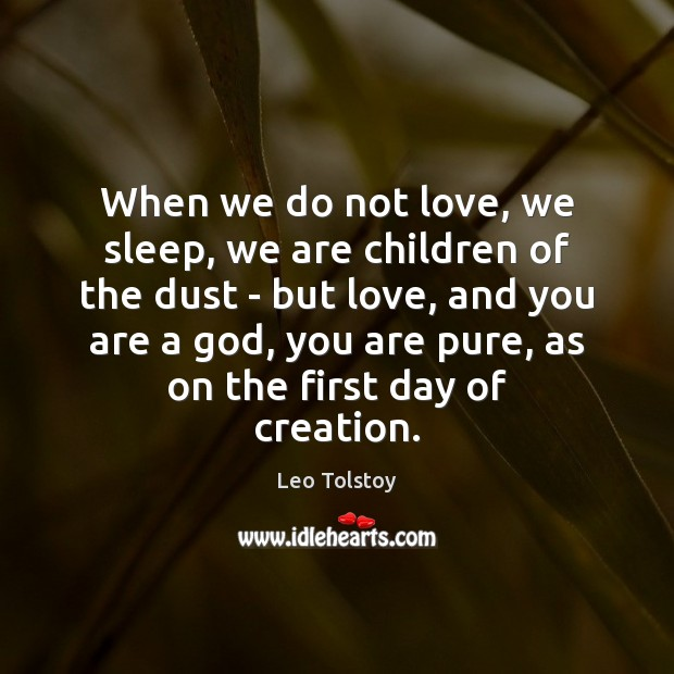 When we do not love, we sleep, we are children of the Leo Tolstoy Picture Quote