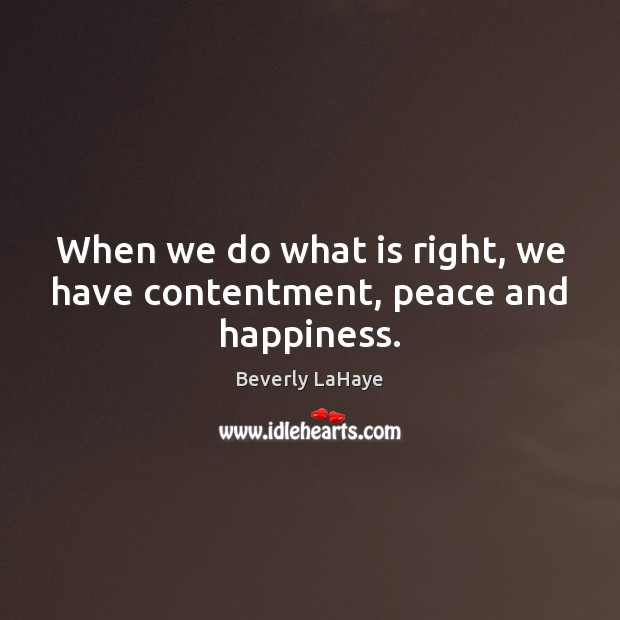 Image, When we do what is right, we have contentment, peace and happiness.