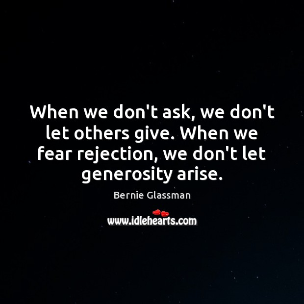 Image, When we don't ask, we don't let others give. When we fear