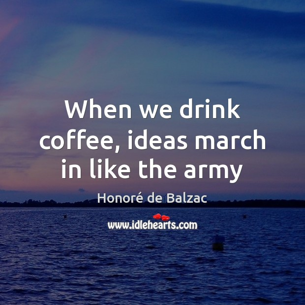 Image, When we drink coffee, ideas march in like the army