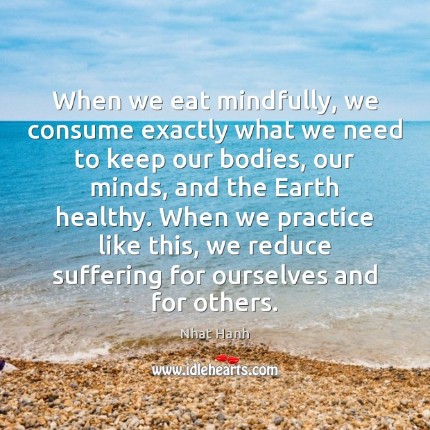 When we eat mindfully, we consume exactly what we need to keep Image