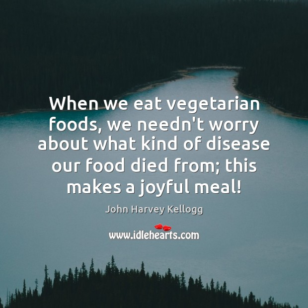 Image, When we eat vegetarian foods, we needn't worry about what kind of