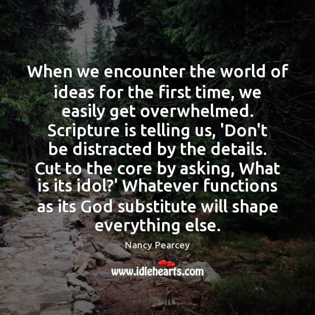 When we encounter the world of ideas for the first time, we Nancy Pearcey Picture Quote