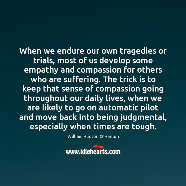 Image, When we endure our own tragedies or trials, most of us develop