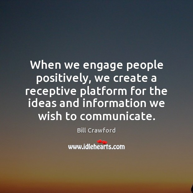 When we engage people positively, we create a receptive platform for the Image