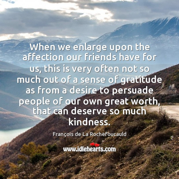 Image, When we enlarge upon the affection our friends have for us, this