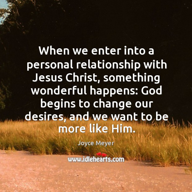 Image, When we enter into a personal relationship with Jesus Christ, something wonderful