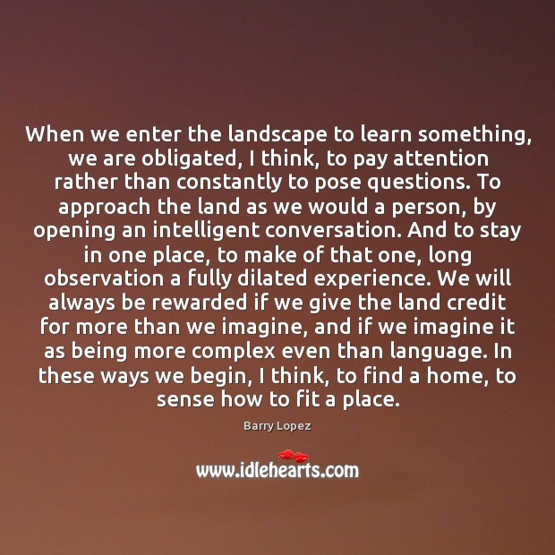 Image, When we enter the landscape to learn something, we are obligated, I